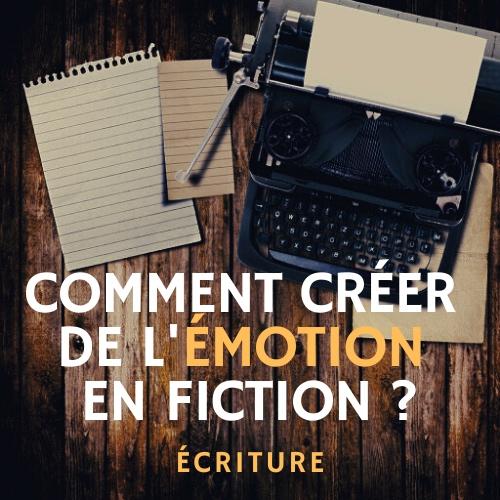 Comment créer de l'émotion en fiction - écrire un roman écrire un scénario