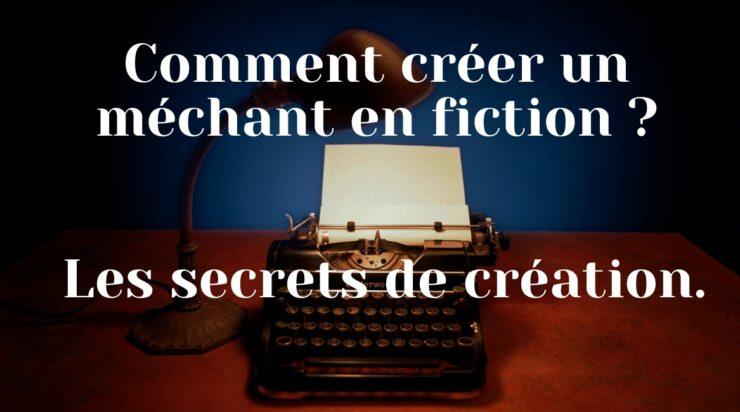 Comment créer un méchant en fiction - Les secrets de création.