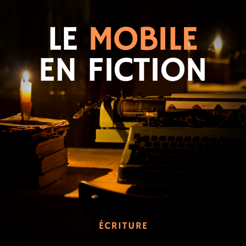 Le mobile en fiction - MasterClass écriture