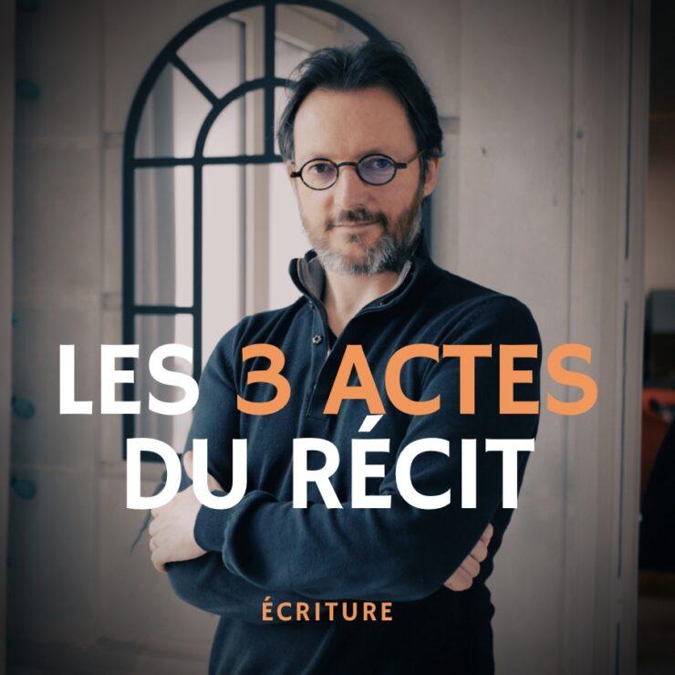 Les 3 actes du récit - MasterClass écriture Samuel Delage