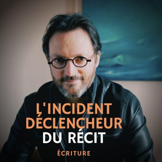 L'incident déclencheur du récit - MasterClass écriture - Samuel Delage