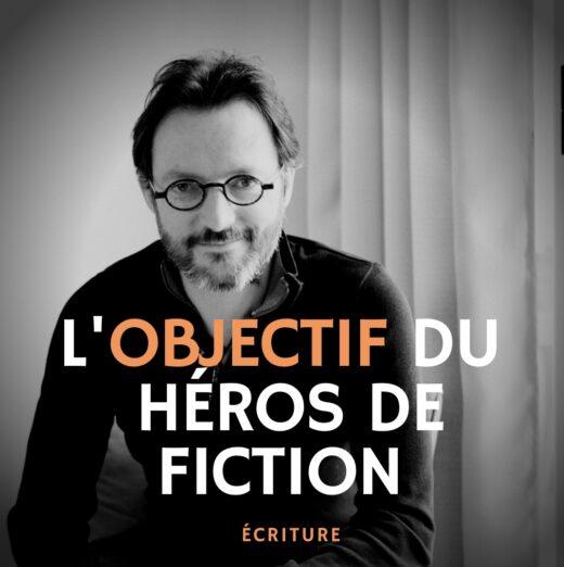 L'objectif du héros de fiction - masterclass écriture - Samuel Delage
