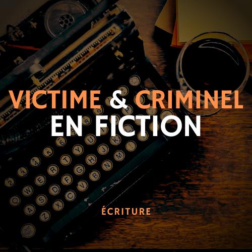 Victime et criminel en fiction - MasterClass écriture