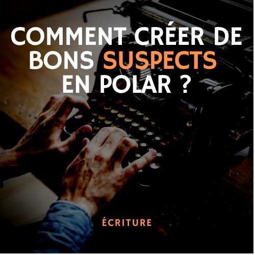 comment créer de bons suspects en polar