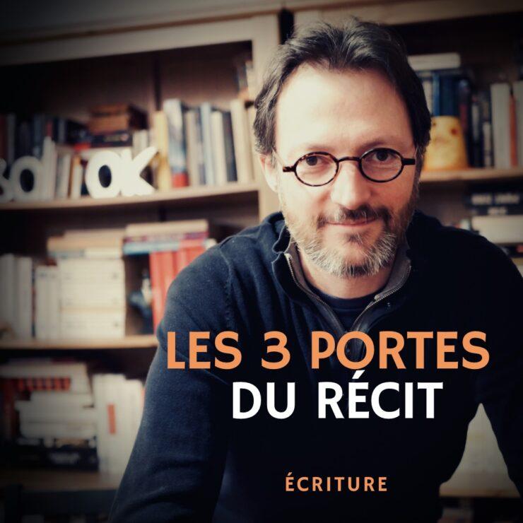 les 3 portes du récit - masterclass écriture - Samuel Delage