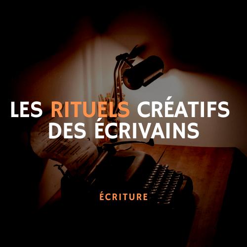 les rituels créatifs des écrivains
