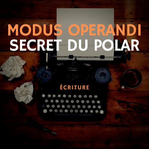 modus operandi secret du polar - MasterClass écriture