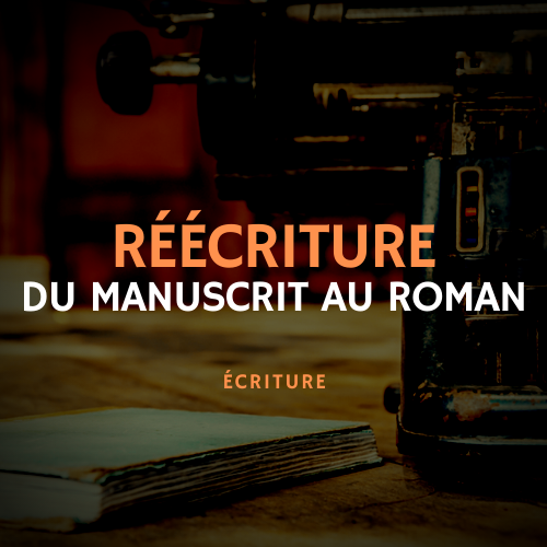 réécriture du manuscrit au roman