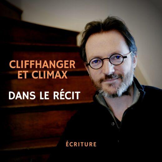 Cliffhanger et climax dans le récit - masterclass écriture Samuel Delage