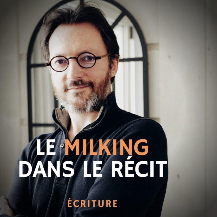 Le milking en fiction - masterclass écriture roman et série tv - Samuel Delage