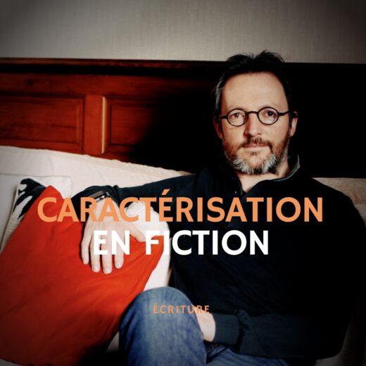 la caractérisation de personnages en fiction roman et séries tv - masterclass écriture Samuel Delage